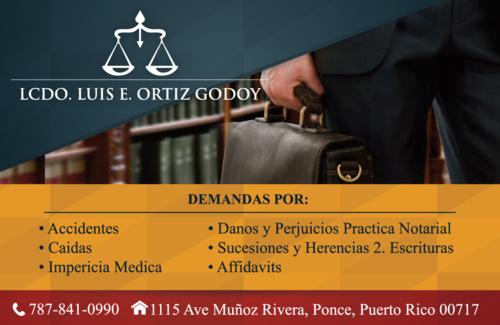 Lcdo. Luis E. Ortiz Godoy Demandas por:  • Accidentes • Caídas • Impericia Medica • Daños y Perjuicios  Práctica Notarial • Sucesiones y Herencias  • Escrituras • Afidávit