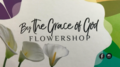 By The Grace Of God Flower Shop